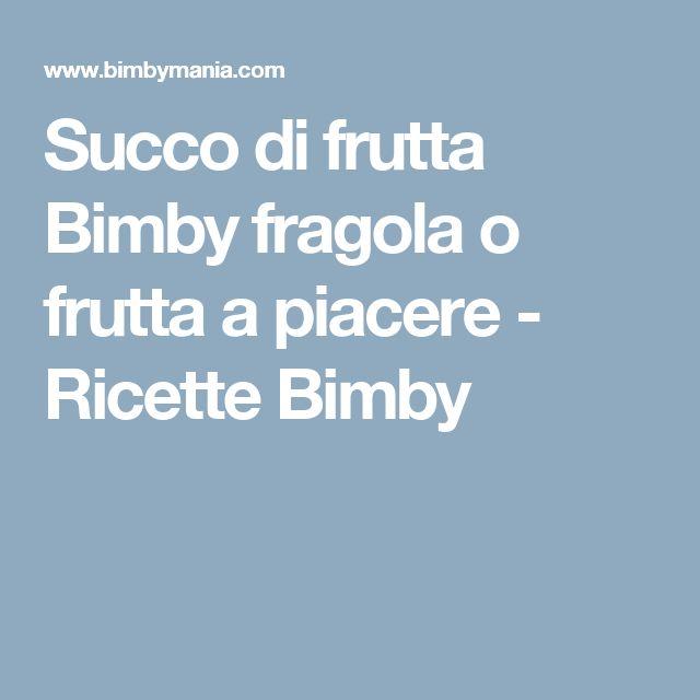 Succo di frutta Bimby fragola o frutta a piacere - Ricette Bimby