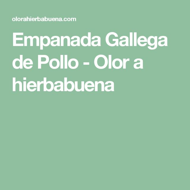 Empanada Gallega de Pollo - Olor a hierbabuena
