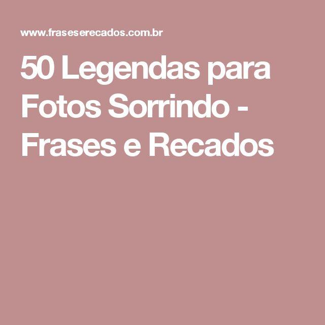 50 Legendas para Fotos Sorrindo - Frases e Recados