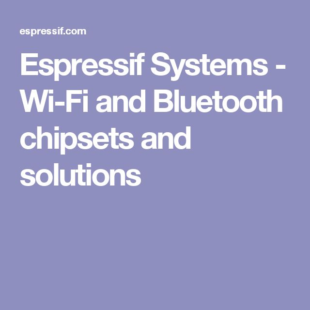 Espressif Systems - Wi-Fi and Bluetooth chipsets and solutions