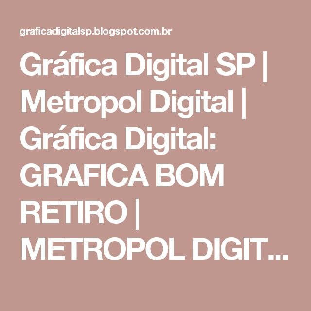 Gráfica Digital SP | Metropol Digital | Gráfica Digital:  GRAFICA BOM RETIRO | METROPOL DIGITAL