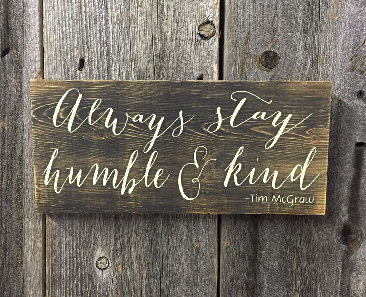ALWAYS STAY HUMBLE AND KIND Sweet Evergreen Wood Sign Company Tim McGraw…