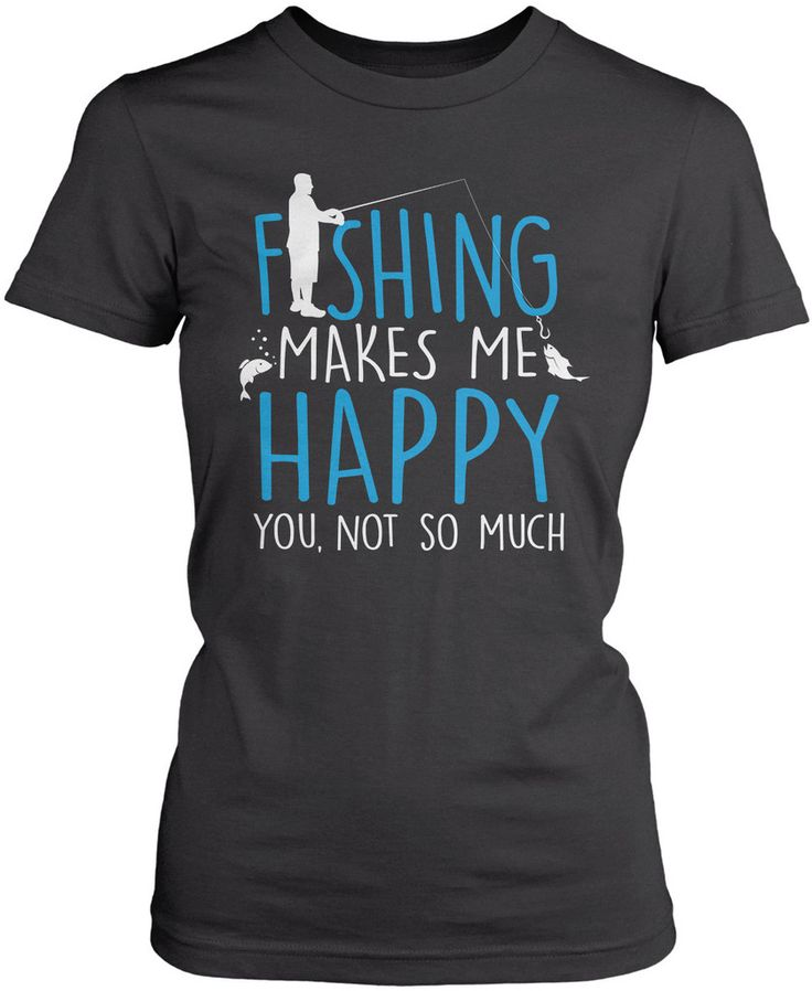 Fishing makes me happy. You, not so much Love fishing? Then this is the perfect t-shirt for you! Premium, Women's Fit & Long Sleeve T-Shirts Made from 100% pre-shrunk cotton jersey. Heathered colors c