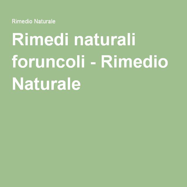 Rimedi naturali foruncoli - Rimedio Naturale
