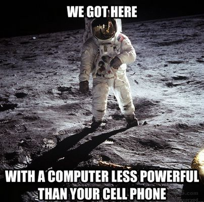 We got here with a computer less powerful than your cell phone.