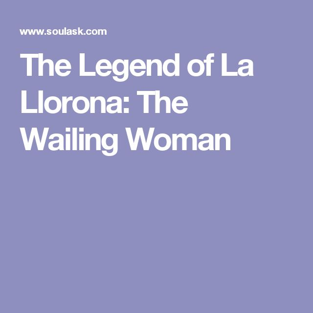 the many faces of la llorona 2, la llorona (the wailing woman) | global language network  there are  many different iterations of la llorona, but once again this is the story more or  less as it  hernan slapped her hard across the face and she fell.