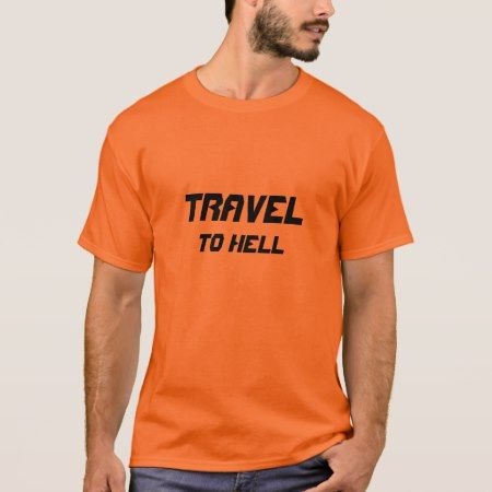 Travel to Hell T-Shirt - click to get yours right now!