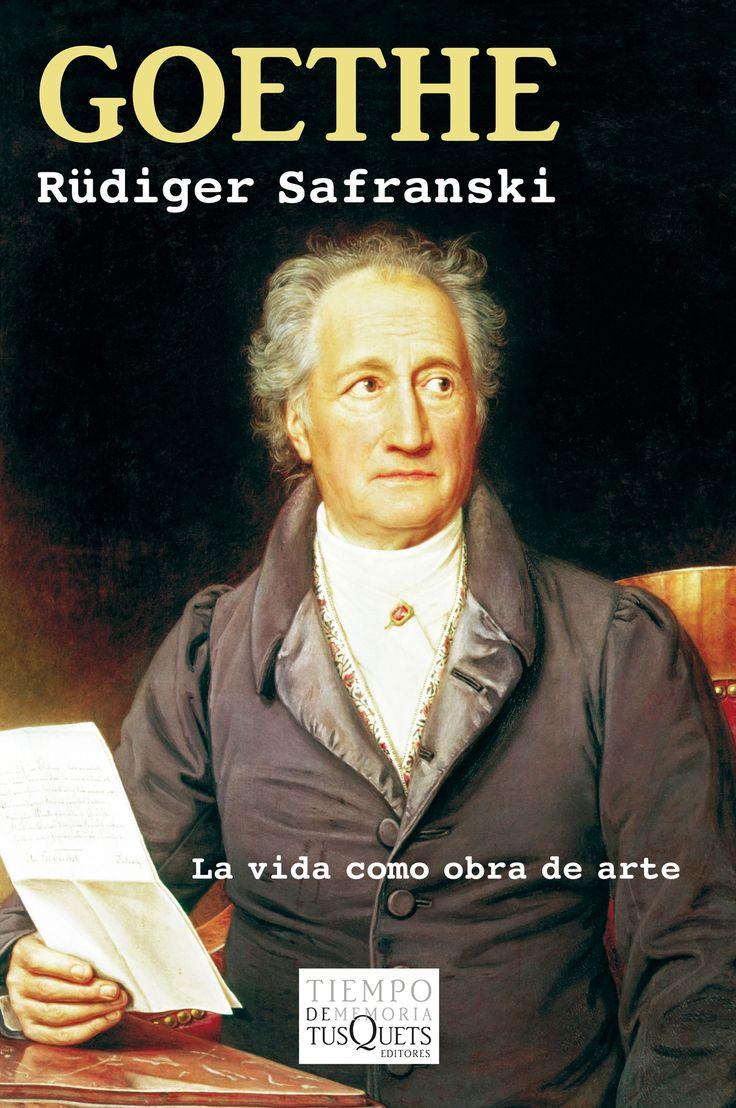 Goethe : la vida como obra de arte / Rüdiger Safranski ; traducción del alemán de Raúl Gabás.-- Barcelona : Tusquets, 2015.