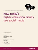 Pearson - Blogs, Wikis, Podcasts and Facebook how Today's Higher Education Faculty Use Social Media - Social Media Survey 2012
