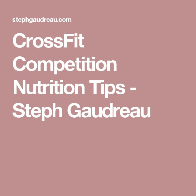 CrossFit Competition Nutrition Tips - Steph Gaudreau