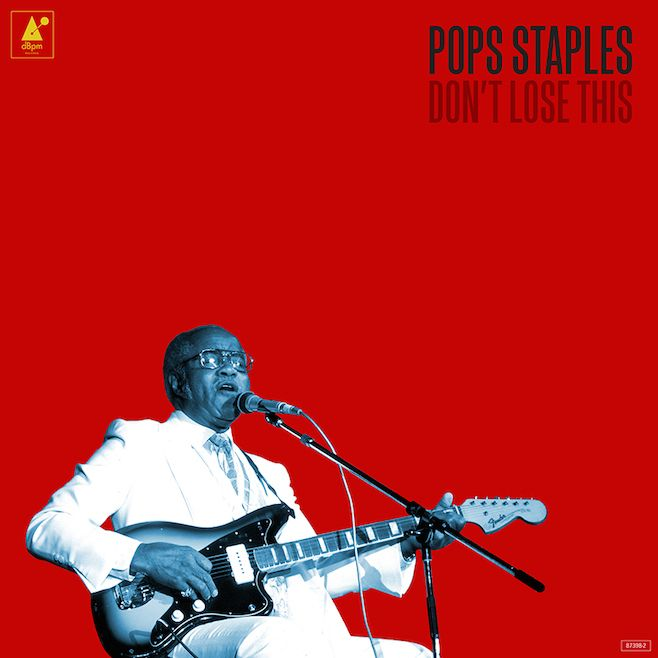 Pops never disappoints! Pops Staples Posthumous Album Don't Lose This, Finished by Mavis Staples and Jeff Tweedy, to Be Released