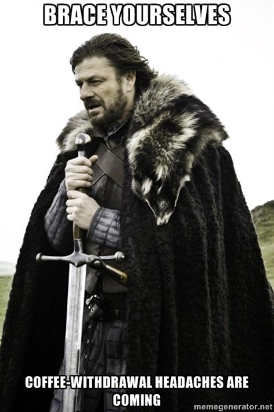 Ned Game Of Thrones - brace yourselves coffee-withdrawal headaches are coming