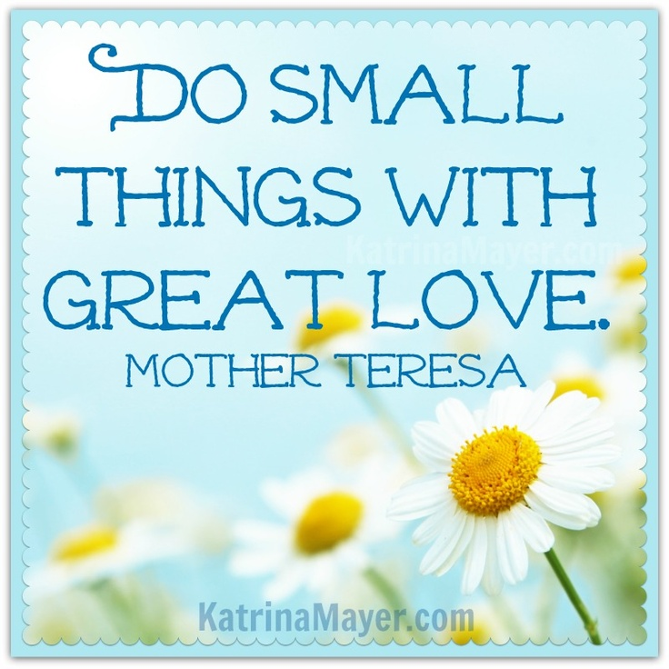 Small Great Things Quote: Do Small Things With Great Love. Mother Teresa