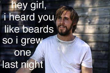 Haha this this amazing: Ryan Gosling, The Notebooks, Man Hair, Hey Girls, Beards Tattoo, I Love Beards, Girls Memes, Heygirl, Ryangosl