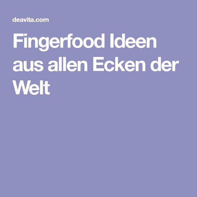 Fingerfood Ideen aus allen Ecken der Welt