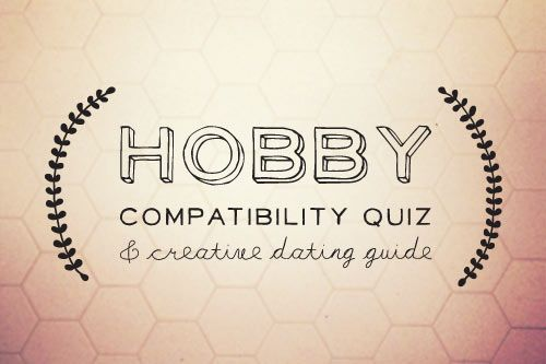 hobby compatibility quiz -  you & your your significant other read the list and fill in the circles (seperately) next to the hobbies/activities you and he/she enjoys or would be interested in trying. Highlight each activity that you both marked. Instead of watching a movie on the couch for your next date, do one of the highlighted activities!