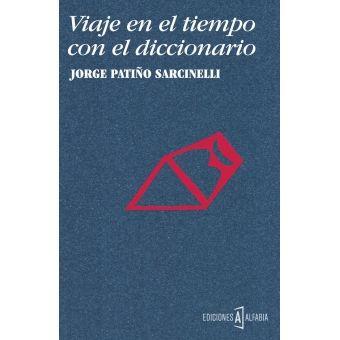 """Viaje en el tiempo con el diccionario / Jorge Patiño Sarcinelli https://cataleg.ub.edu/record=b2230121~S1*cat ¿Sabes lo que significa """"xinglar""""? ¿Y la palabra """"heñir""""? ¿Y """"quimerizar""""? El matemático y escritor boliviano Jorge Patiño Sarcinelli se obsesionó de tal forma con las palabras en desuso, almacenadas en distintos diccionarios, que cada noche, durante varios años, se dedicó a compilarlas."""