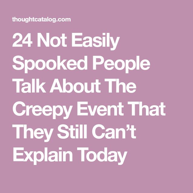 24 Not Easily Spooked People Talk About The Creepy Event That They Still Can't Explain Today