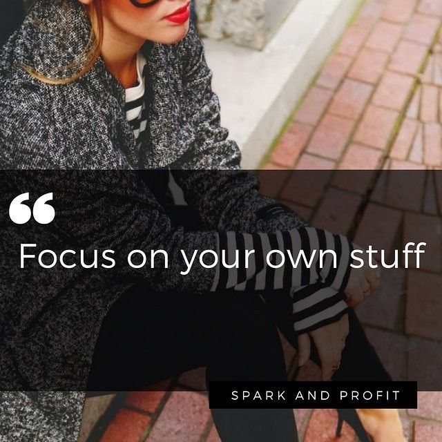 """#regram via @sparkandprofit . . . """"Stop looking at what everybody else is doing and focus on your own stuff. It will keep you grounded build your confidence and allow you to do so much more."""""""