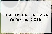 http://tecnoautos.com/wp-content/uploads/imagenes/tendencias/thumbs/la-tv-de-la-copa-america-2015.jpg Copa América 2015. La TV de la Copa América 2015, Enlaces, Imágenes, Videos y Tweets - http://tecnoautos.com/actualidad/copa-america-2015-la-tv-de-la-copa-america-2015/