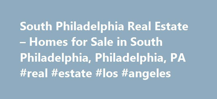 South Philadelphia Real Estate – Homes for Sale in South Philadelphia, Philadelphia, PA #real #estate #los #angeles http://real-estate.nef2.com/south-philadelphia-real-estate-homes-for-sale-in-south-philadelphia-philadelphia-pa-real-estate-los-angeles/  #real estate philadelphia # More Property Records View More Neighborhoods Does the neighborhood matter? If you're looking for property in South Philadelphia or anywhere else for that matter, it certainly does. The right neighborhood is what…