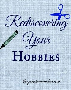 Rediscover your hobbies and creative side!