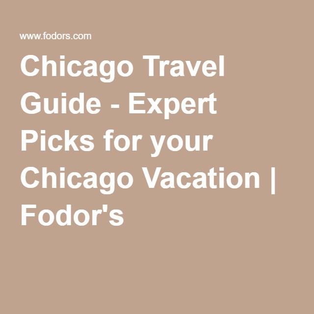 Chicago Travel Guide - Expert Picks for your Chicago Vacation | Fodor's