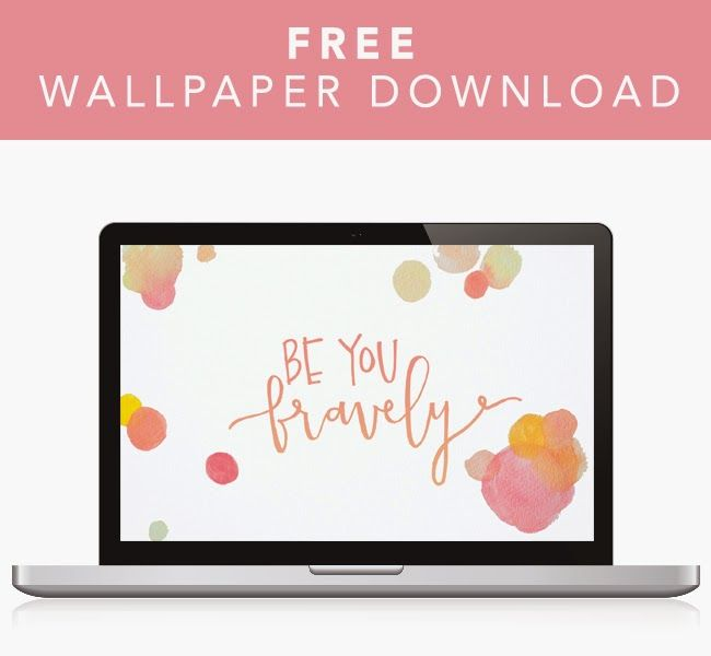 Free wallpaper download: Be you, bravely!