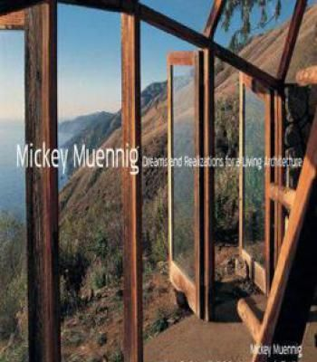 Mickey Muenning: Dreams And Realizations For A Living Architecture PDF