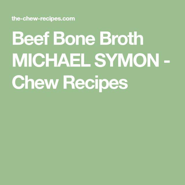 Beef Bone Broth MICHAEL SYMON - Chew Recipes