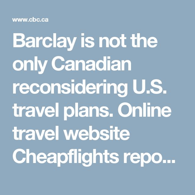 "Barclay is not the only Canadian reconsidering U.S. travel plans.  Online travel website Cheapflights reported that the weekend after Donald Trump put the travel ban in place, there were 27 per cent fewer Canadians than usual searching their site for U.S.flights.  ""I think a lot of Canadians are looking for ways to say, I don't agree with what's going on,"" says Mark Bulgutch, who teaches journalism at Ryerson University and is a former senior executive producer at CBC-TV News.    And for…"