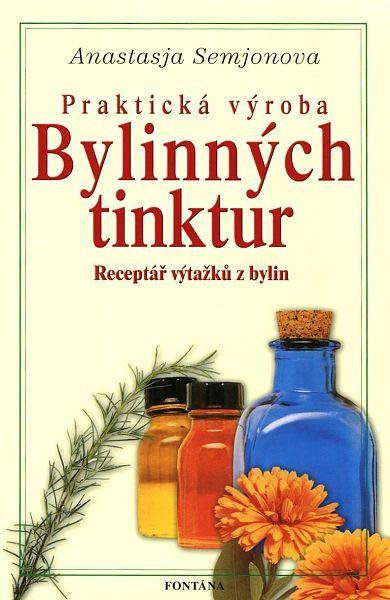 Praktická výroba bylinných tinktur - receptář výtažků z bylin