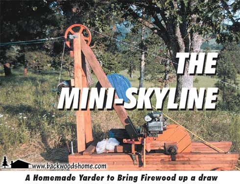 The mini-skyline: A homemade yarder to bring firewood up a draw by James F. Deaton.  Build this yarder and move heavy logs easily.