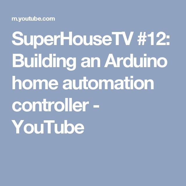 SuperHouseTV #12: Building an Arduino home automation controller - YouTube