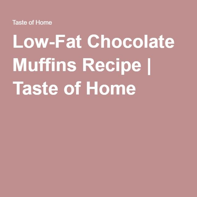 Low-Fat Chocolate Muffins Recipe | Taste of Home- 128 cal. - 2 [old] WW pts