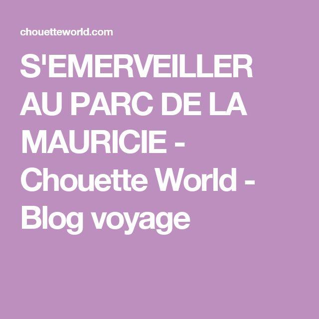 S'EMERVEILLER AU PARC DE LA MAURICIE - Chouette World - Blog voyage