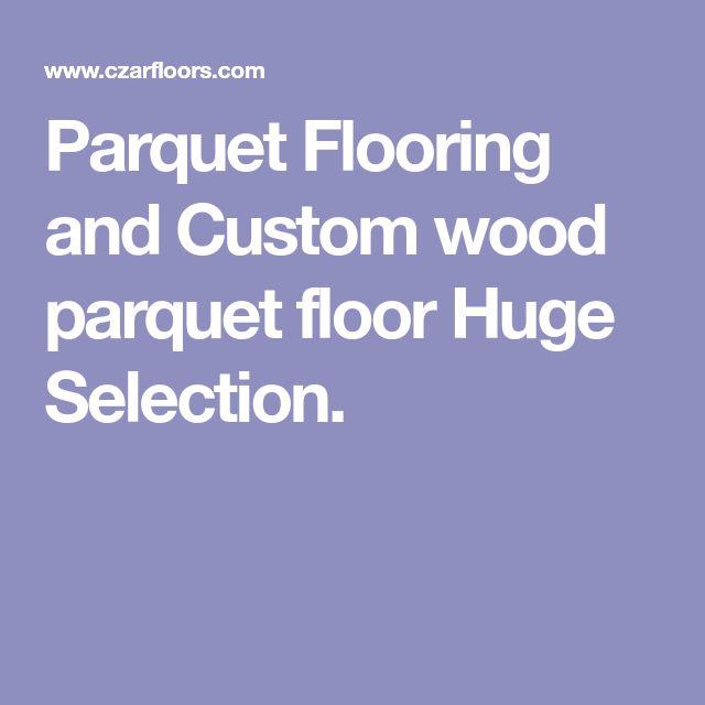 Parquet Flooring and Custom wood parquet floor Huge Selection.