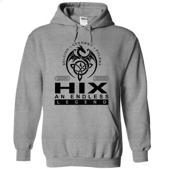 HIX an endless legend - #cheap tees #cotton shirts. BUY NOW => https://www.sunfrog.com/Names/HIX-SportsGrey-45268295-Hoodie.html?60505