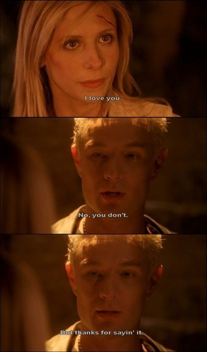 """When Buffy told Spike that she loved him. And he didn't believe her. 