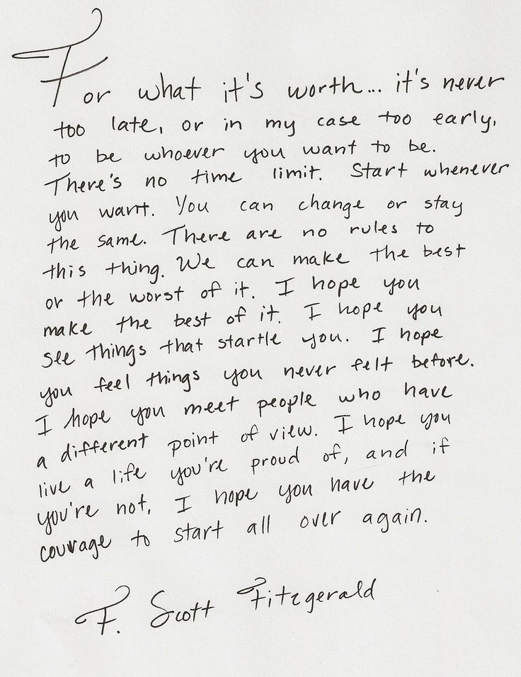 I hope you live a life you're proud of and, if you're not, I hope you have the courage to start all over again.