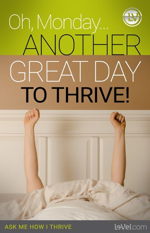 With Thrive, Monday's don't bother me! Join now for free and see how good you will feel!