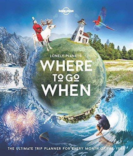 Lonely Planet's Where to Go When : Lonely Planet - Lonely Planet