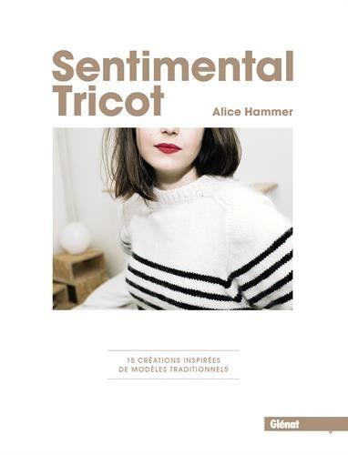 Sentimental Tricot : 15 créations inspirées de modèles traditionnels de Alice Hammer http://www.amazon.fr/dp/2344012141/ref=cm_sw_r_pi_dp_kXbMwb19AGD4K