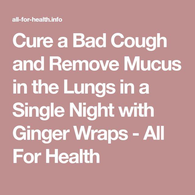 Cure a Bad Cough and Remove Mucus in the Lungs in a Single Night with Ginger Wraps - All For Health