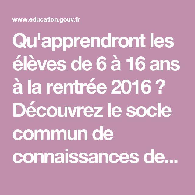 Qu'apprendront les élèves de 6 à 16 ans à la rentrée 2016 ? Découvrez le socle commun de connaissances de compétences et de culture - Ministère de l'Éducation nationale, de l'Enseignement supérieur et de la Recherche