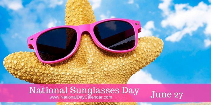 June 27, 2017 – NATIONAL SUNGLASSES DAY – NATIONAL ORANGE BLOSSOM DAY – NATIONAL PTSD AWARENESS DAY