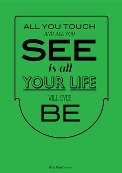 Your Life: Pinkfloyd, Picture Quotes, Life, Pink Floyd, Songs Lyrics, Music Philosophy, Inspirational Quotes, Musicphilosophi, Pictures Quotes