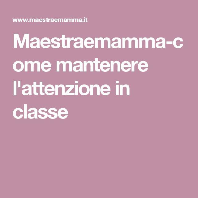 Maestraemamma-come mantenere l'attenzione in classe