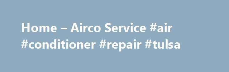 Home – Airco Service #air #conditioner #repair #tulsa http://denver.remmont.com/home-airco-service-air-conditioner-repair-tulsa/  # Heating, Air Conditioning, Electric and Plumbing Our Most Popular Services Heating Whether your unit isn't performing at a high level or has stopped working altogether, we're here to help. Airco Service understands how inconvenient issues with your heater can be. Therefore, our Comfort Specialists will move quickly and efficiently to address all of your…