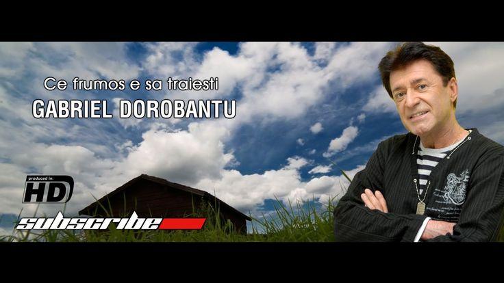 Gabriel Dorobantu - Ce frumos e sa traiesti (Official)